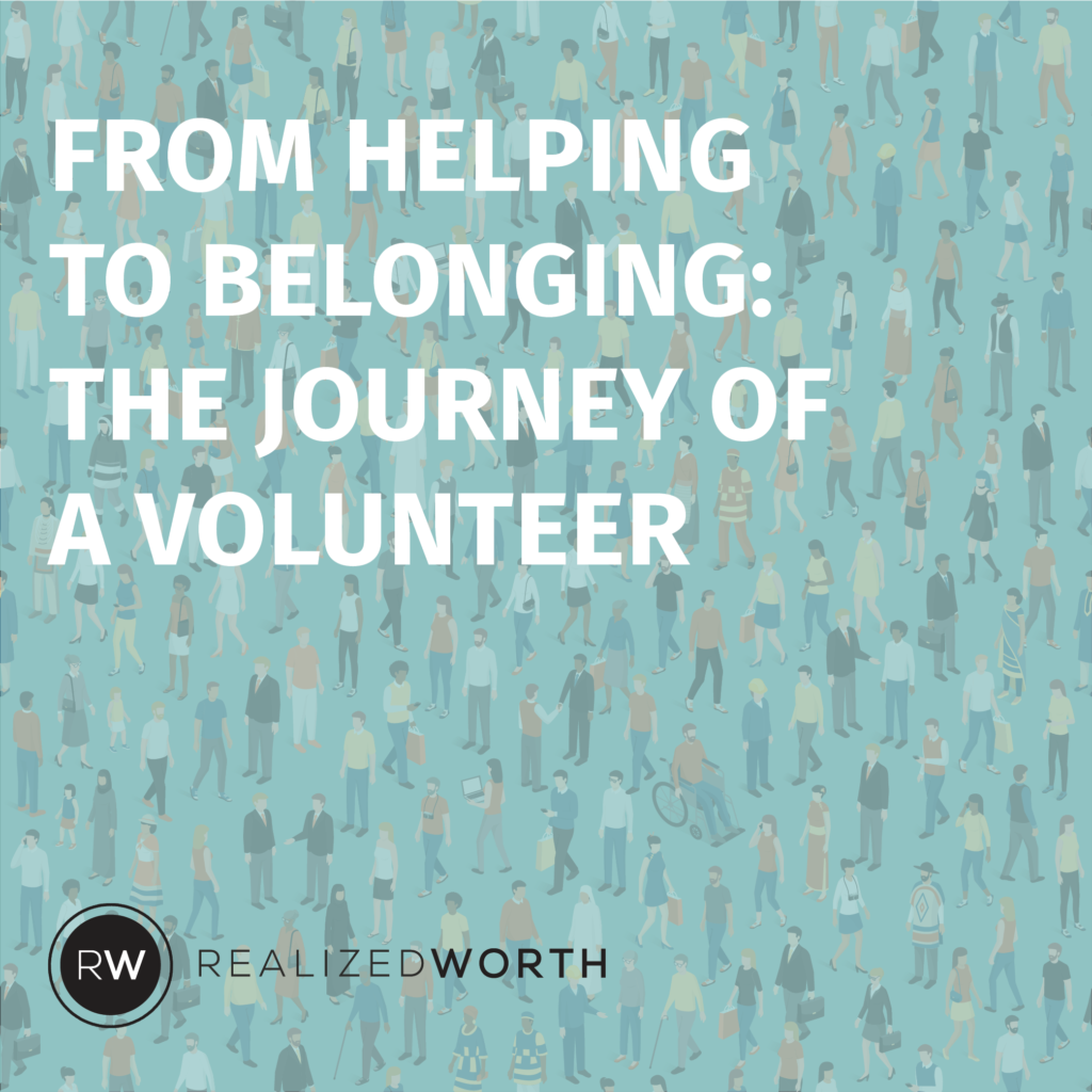 from helping to belonging: the journey of a volunteer realized worth